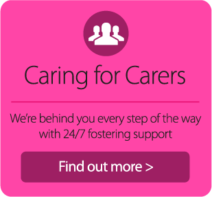 Caring for Carers. We're behind you every step of the way with 24/7 post-fostering support. Find out more.